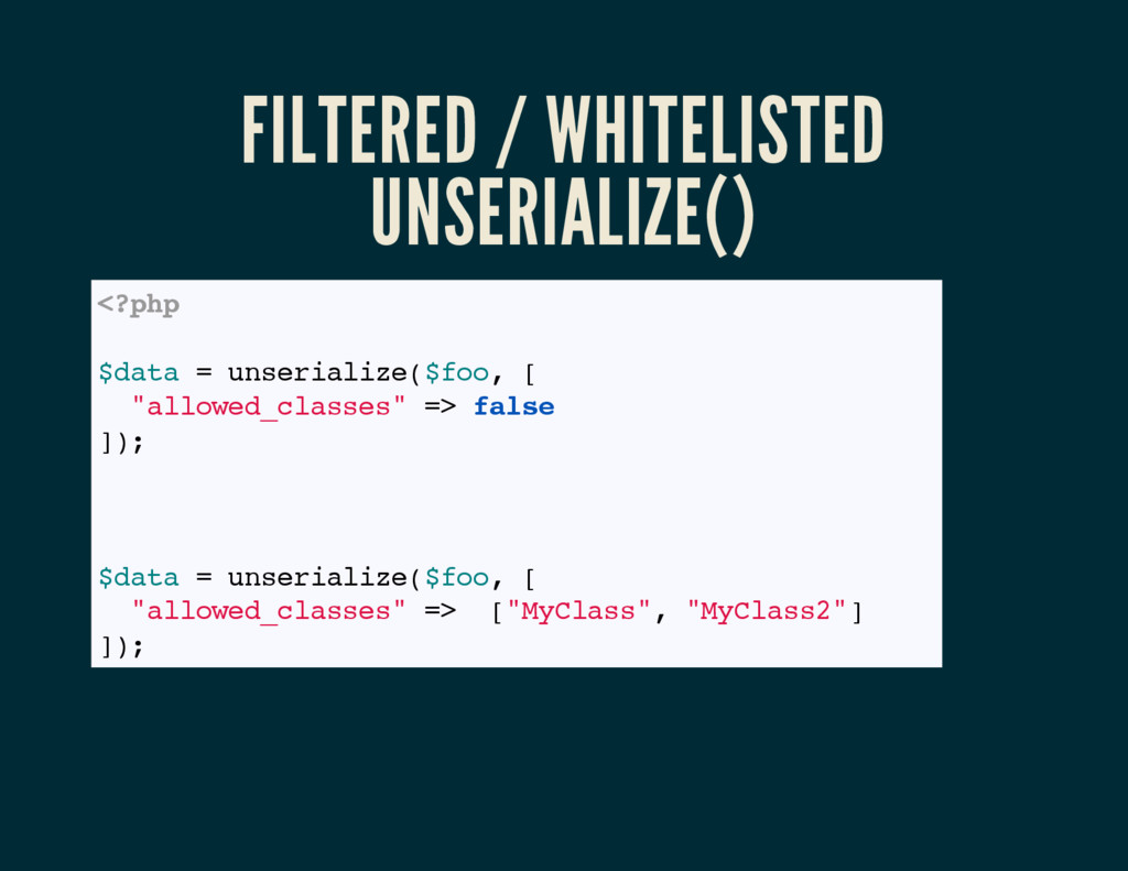 FILTERED / WHITELISTED UNSERIALIZE() <?php // c...
