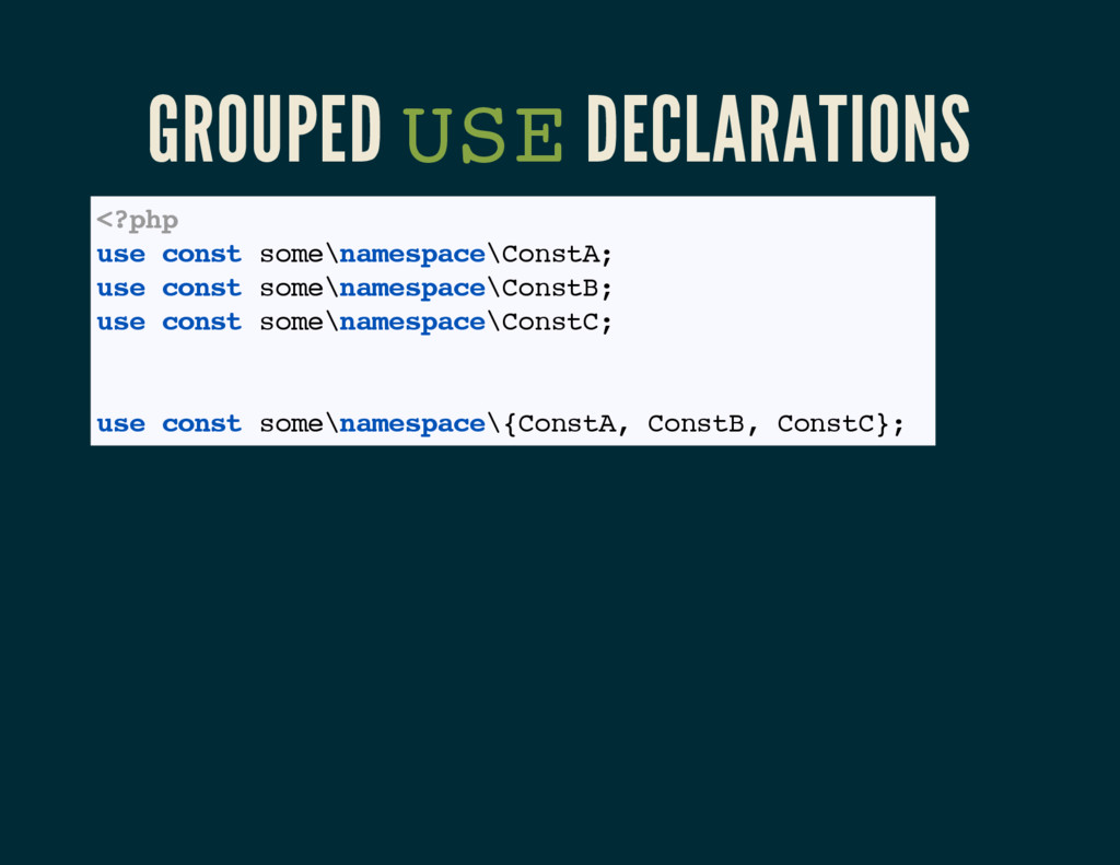 GROUPED USE DECLARATIONS <?php use const some\n...