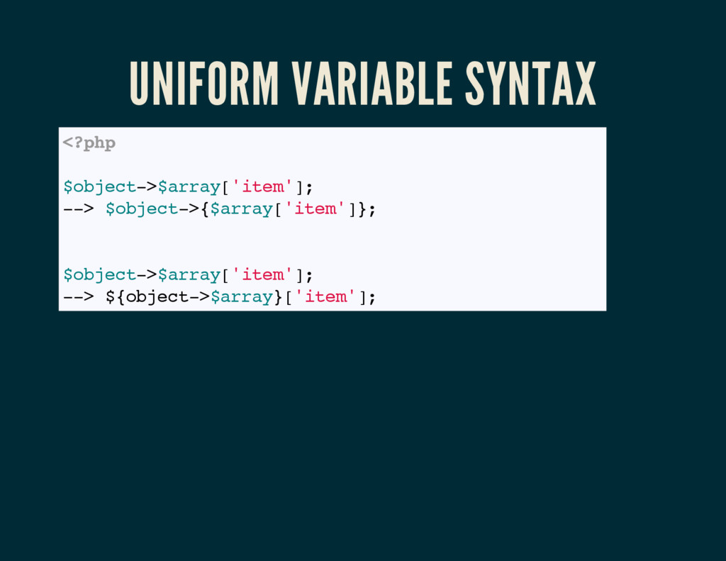 UNIFORM VARIABLE SYNTAX <?php // PHP < 7 $objec...