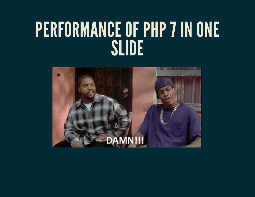 PERFORMANCE OF PHP 7 IN ONE SLIDE