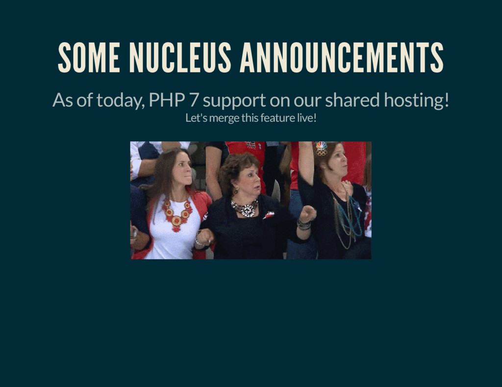 SOME NUCLEUS ANNOUNCEMENTS As of today, PHP 7 s...