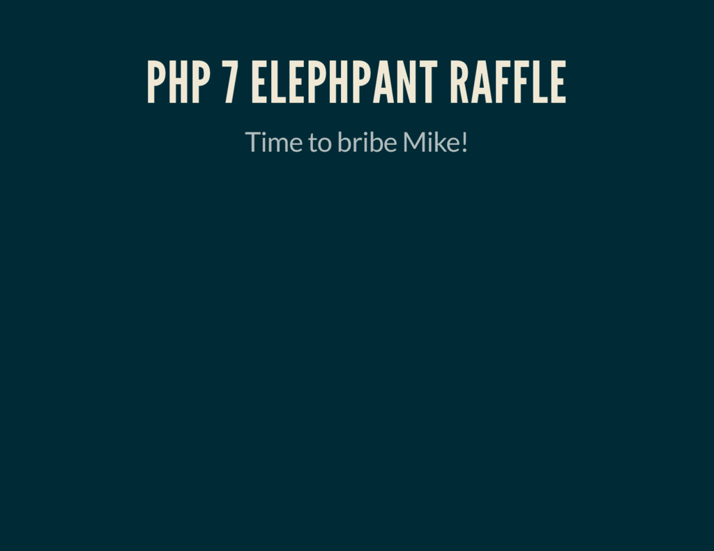 PHP 7 ELEPHPANT RAFFLE Time to bribe Mike!