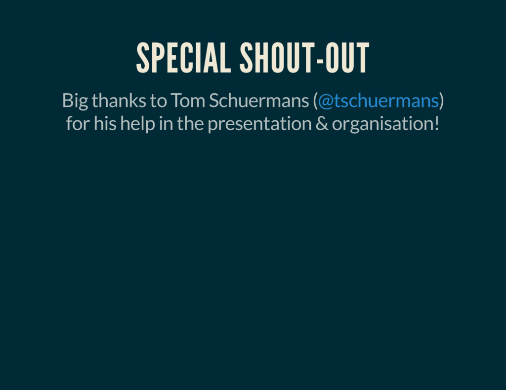 SPECIAL SHOUT-OUT Big thanks to Tom Schuermans ...
