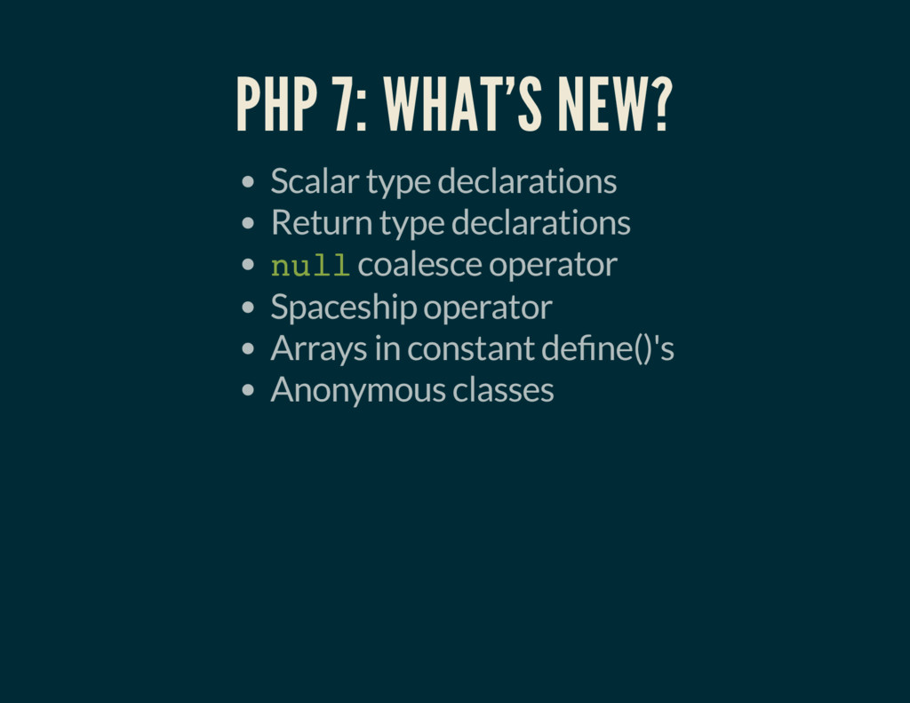 PHP 7: WHAT'S NEW? Scalar type declarations Ret...