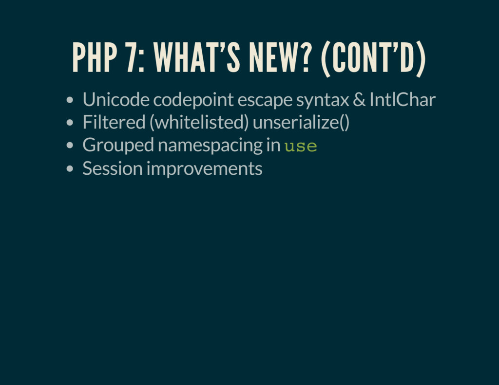 PHP 7: WHAT'S NEW? (CONT'D) Unicode codepoint e...