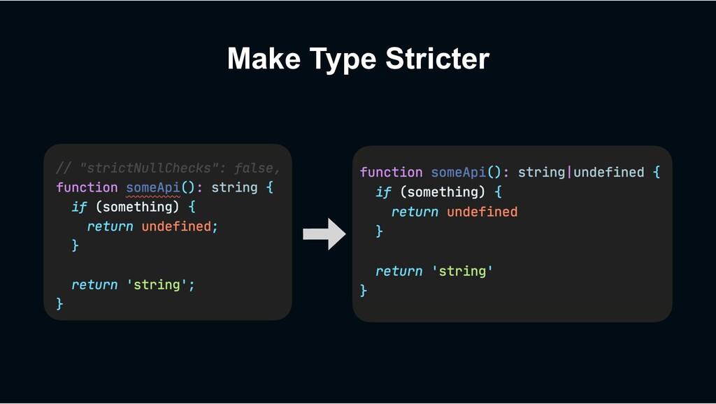 Make Type Stricter