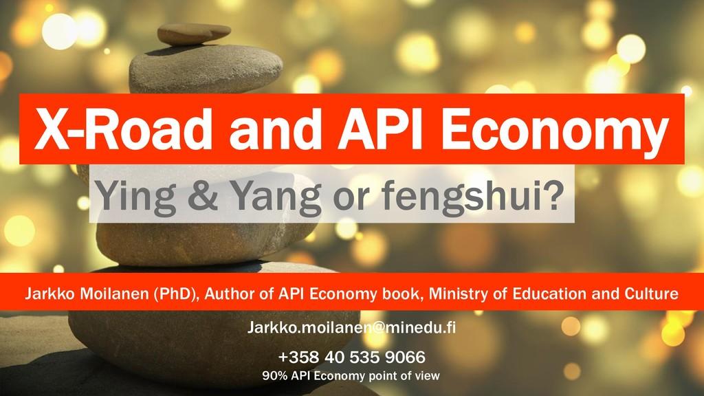 X-Road and API Economy Jarkko Moilanen (PhD), A...