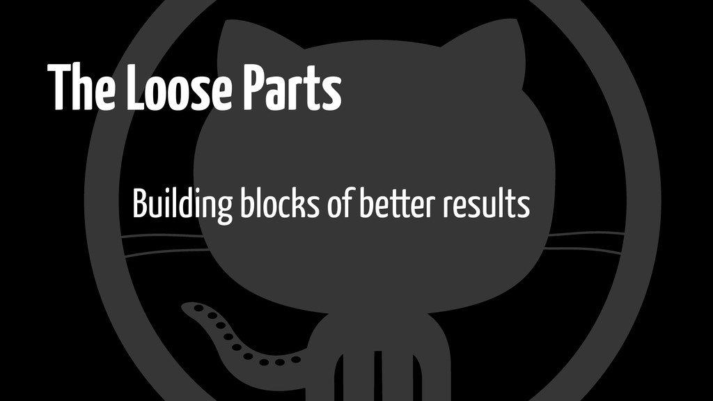 The Loose Parts Building blocks of better resul...