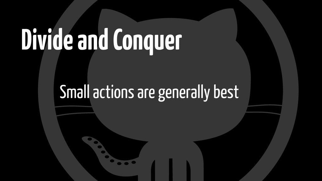 Divide and Conquer Small actions are generally ...