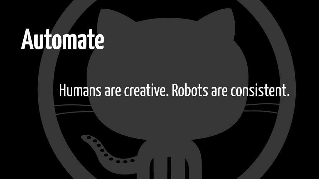 Automate Humans are creative. Robots are consis...