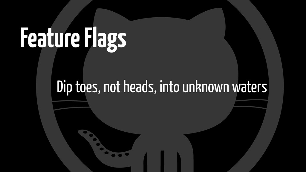 Feature Flags Dip toes, not heads, into unknown...