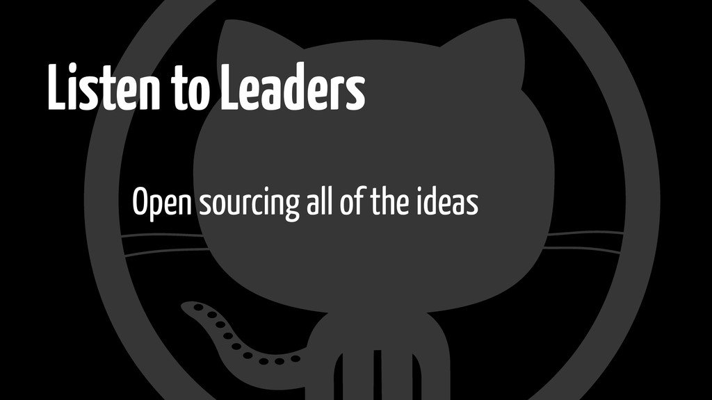 Listen to Leaders Open sourcing all of the ideas