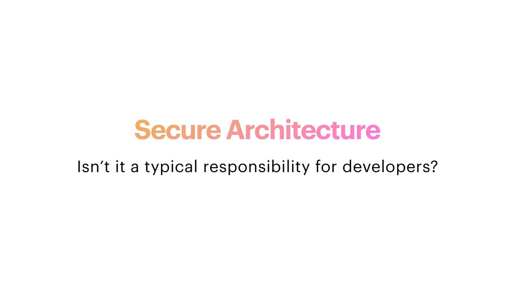 Secure Architecture Isn't it a typical responsi...