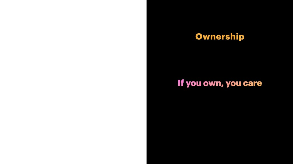 Ownership If you own, you care