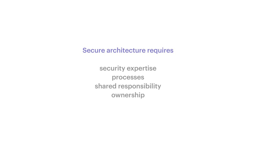 Secure architecture requires   security experti...