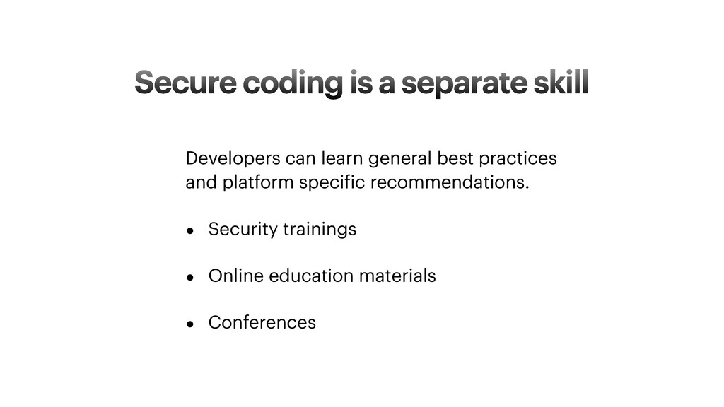 Secure coding is a separate skill Developers ca...