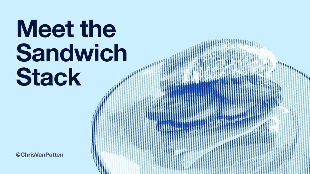 @ChrisVanPatten Meet the Sandwich Stack