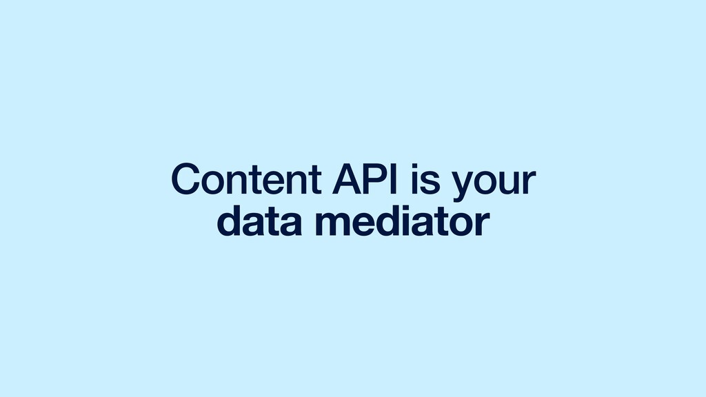 Content API is your data mediator