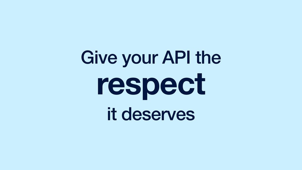 Give your API the respect it deserves