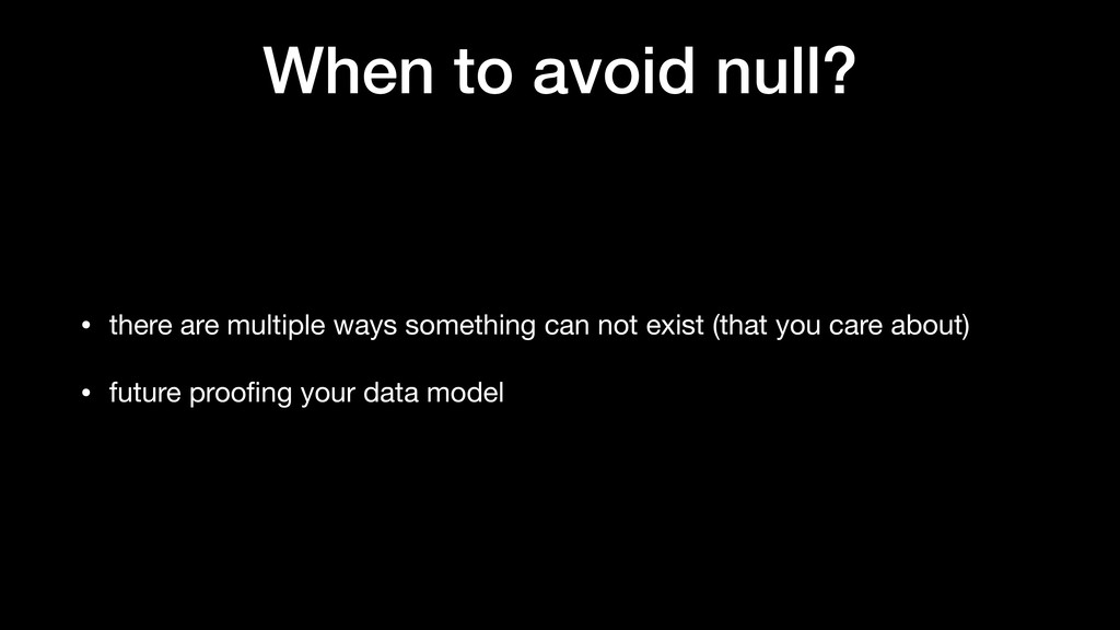 When to avoid null? • there are multiple ways s...