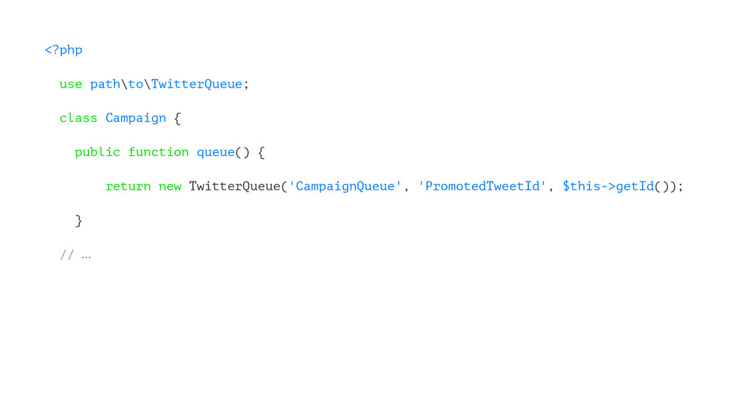 <?php use path\to\TwitterQueue; class Campaign ...