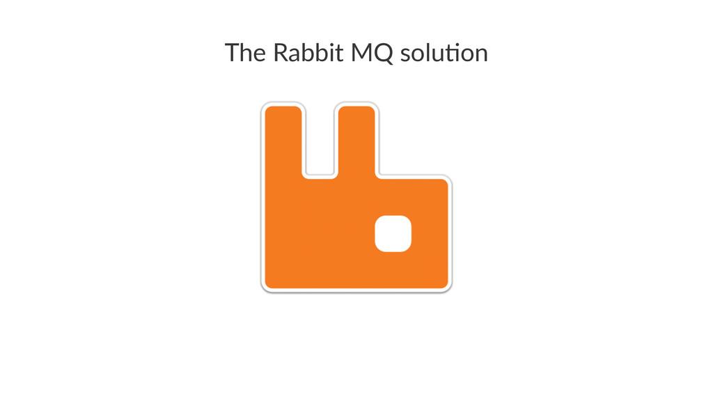 The$Rabbit$MQ$solu0on