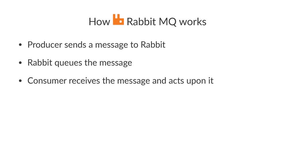 How$ $Rabbit$MQ$works • Producer)sends)a)messag...