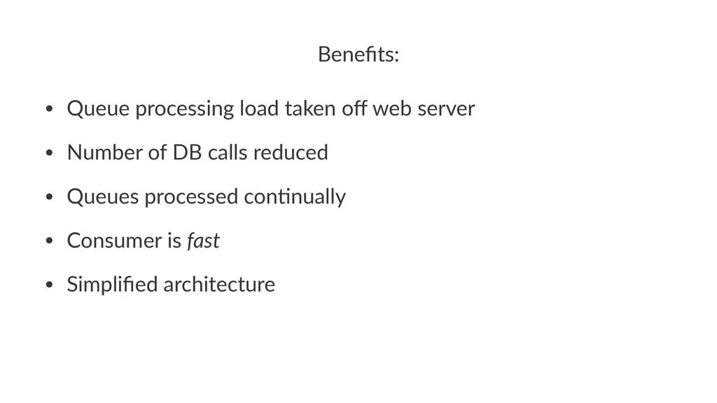 Benefits: • Queue%processing%load%taken%off%web%s...