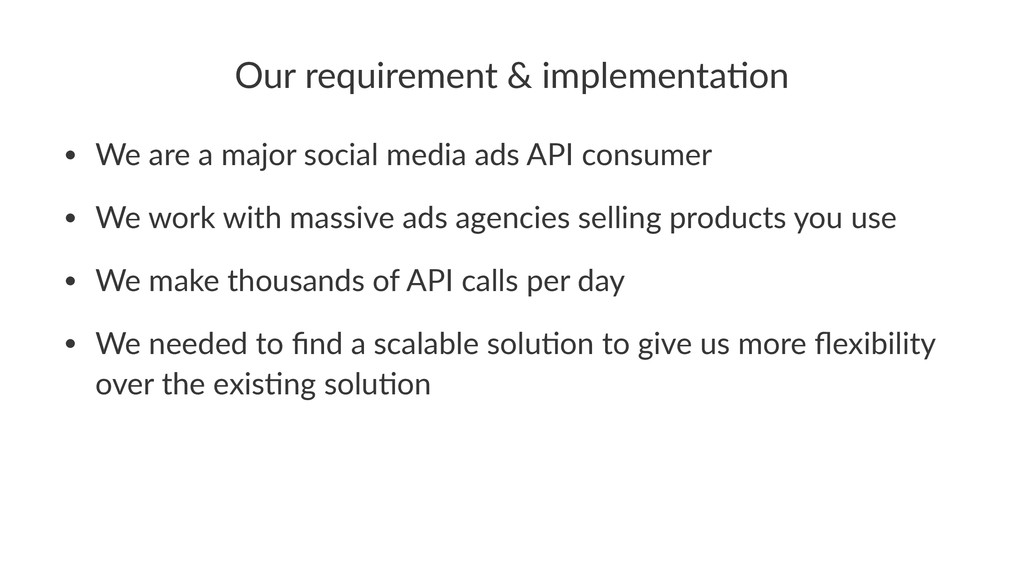Our$requirement$&$implementa/on • We$are$a$majo...
