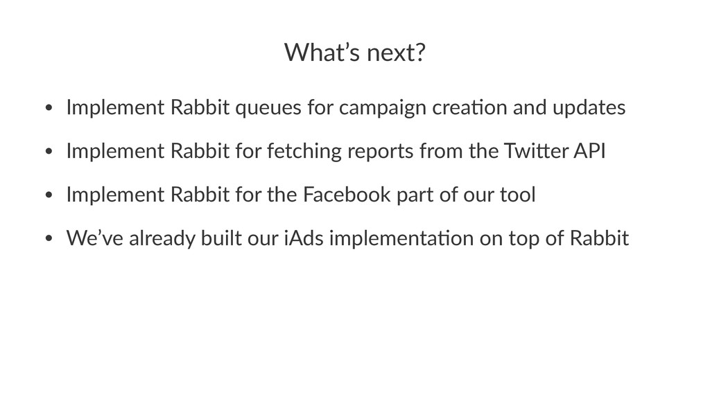 What's'next? • Implement)Rabbit)queues)for)camp...