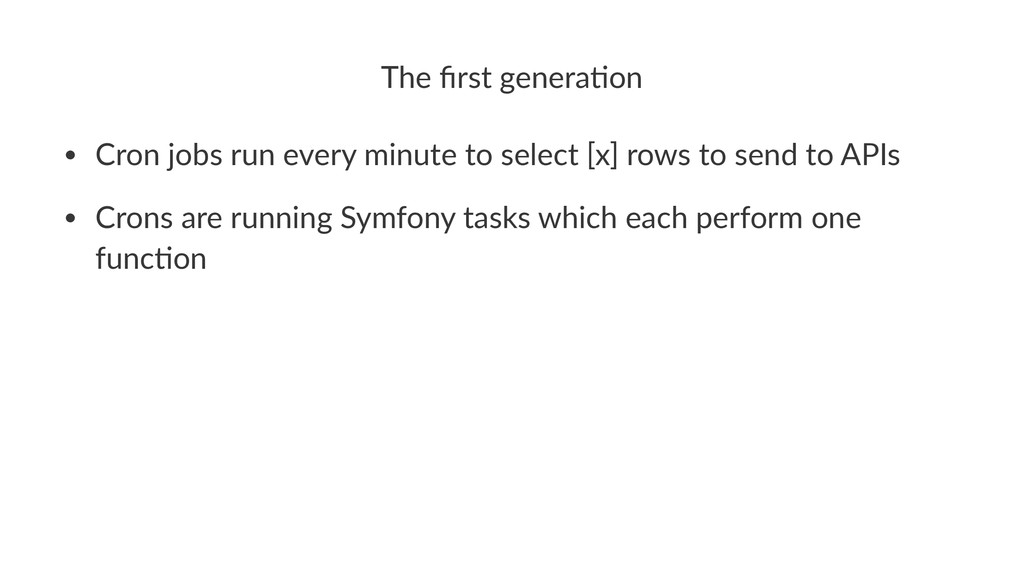 The$first$genera,on • Cron&jobs&run&every&minute...