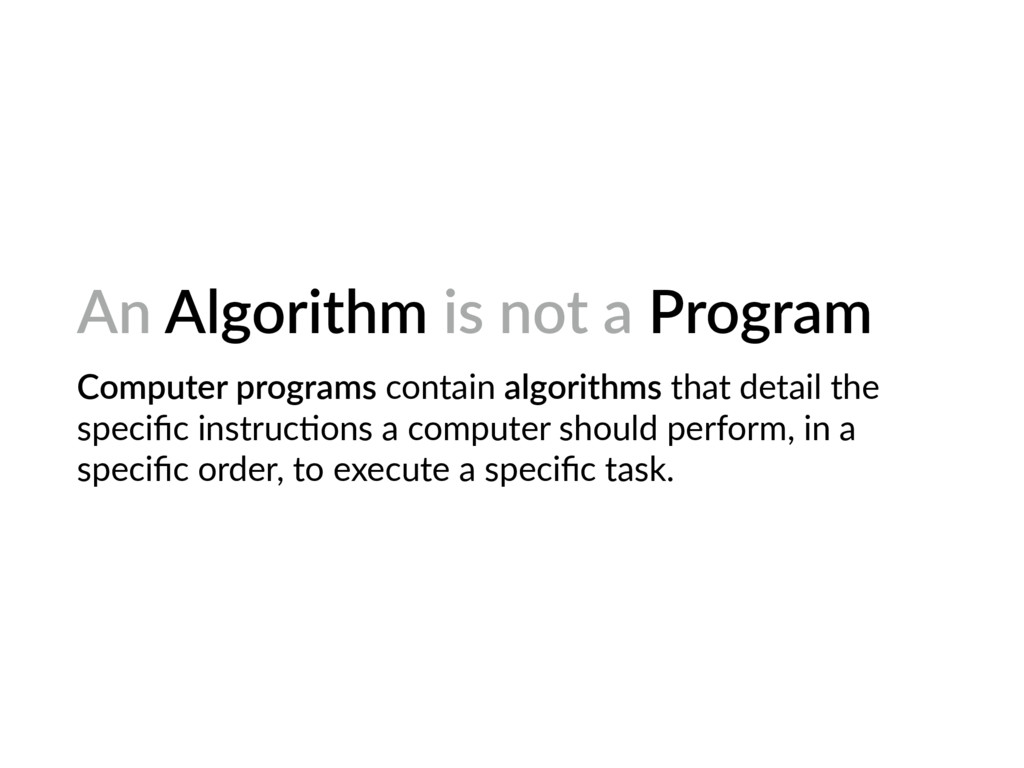 An Algorithm is not a Program Computer programs...