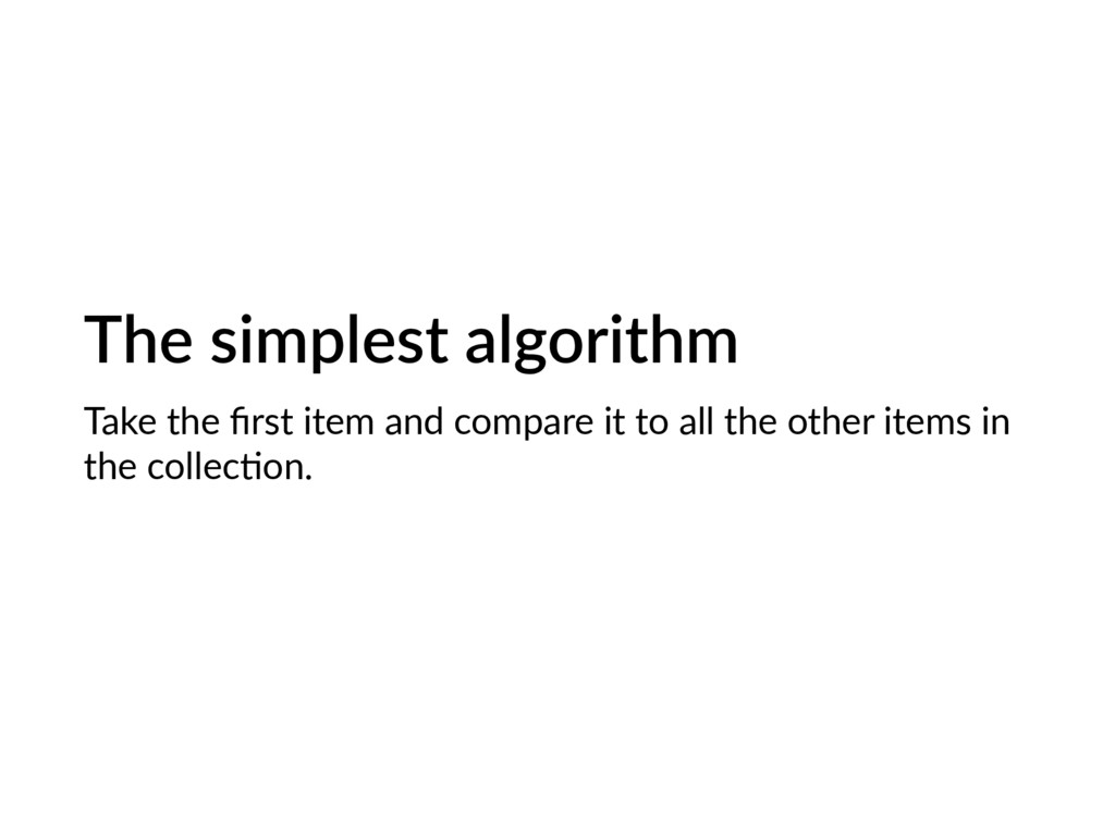 The simplest algorithm Take the first item and c...