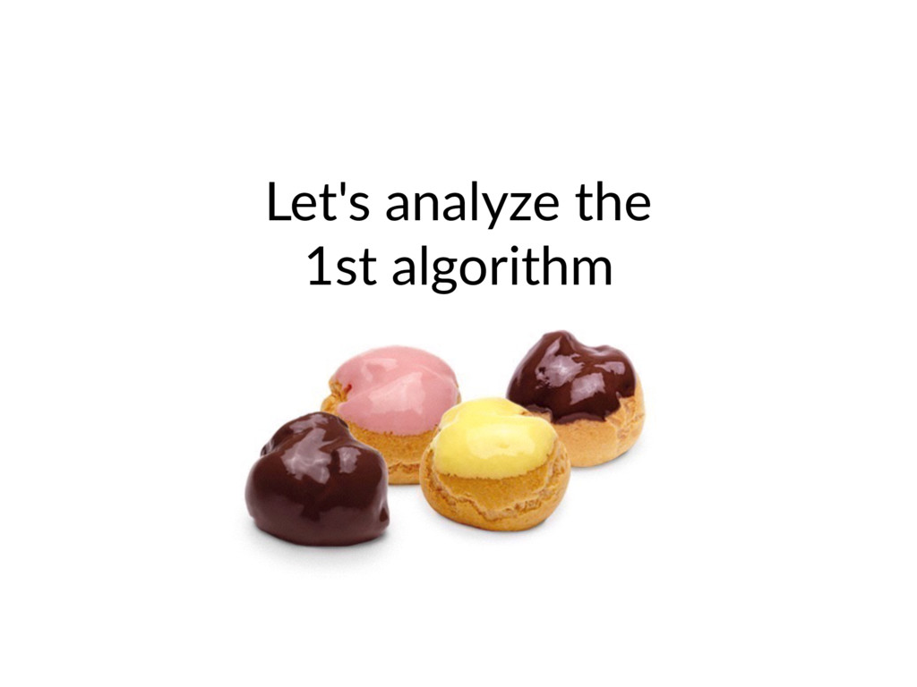 Let's analyze the 1st algorithm