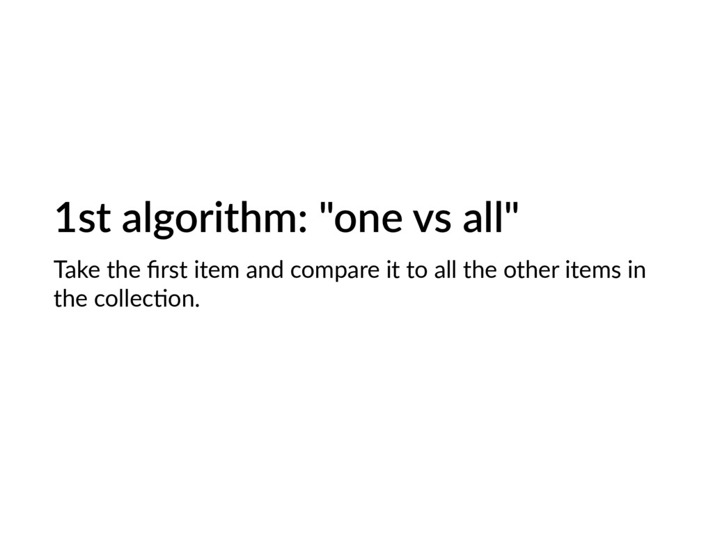 "1st algorithm: ""one vs all"" Take the first item ..."