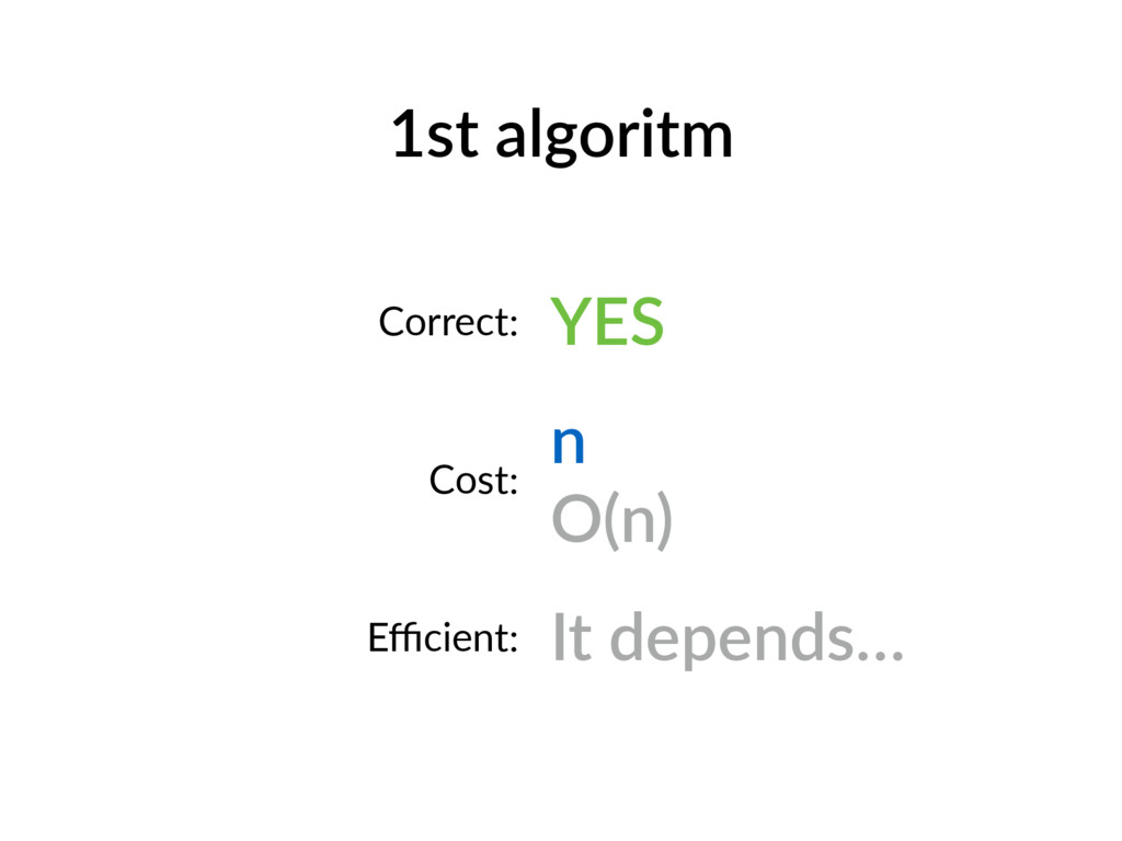 1st algoritm Correct: YES Cost: n