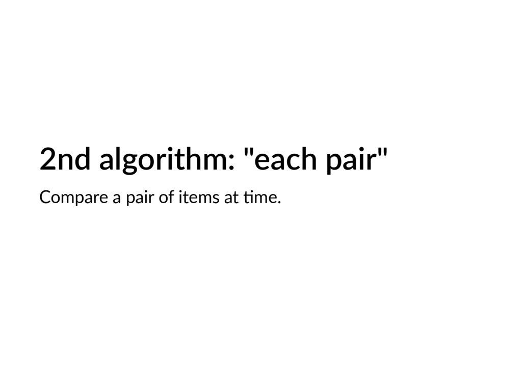 "2nd algorithm: ""each pair"" Compare a pair of it..."