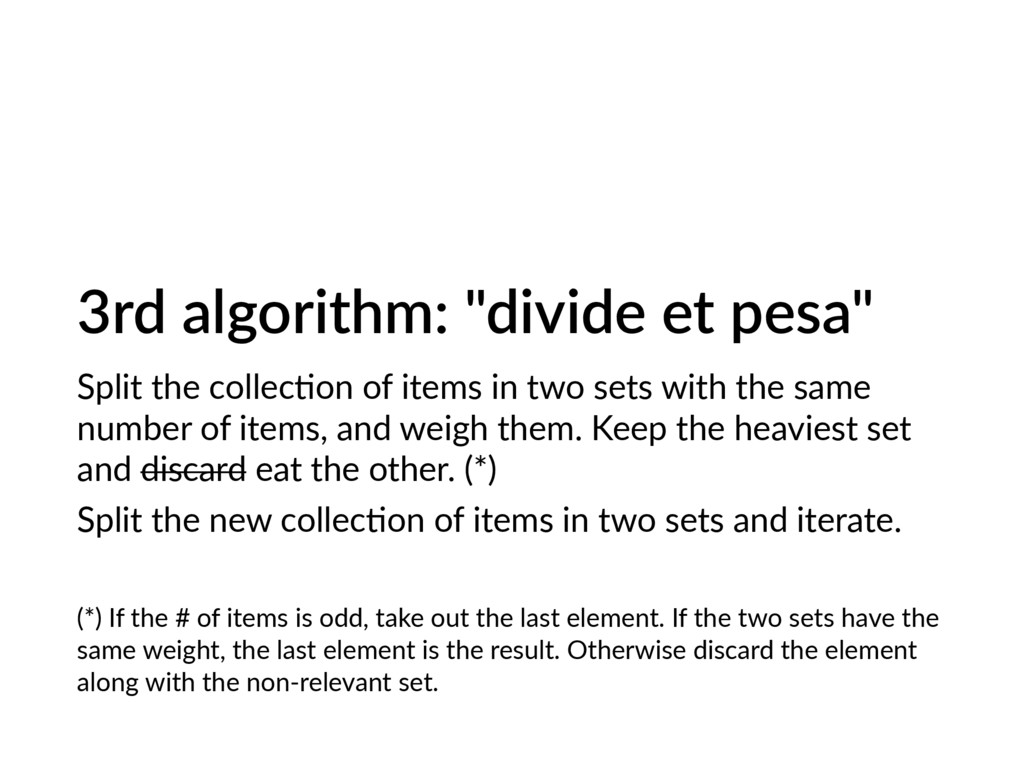 "3rd algorithm: ""divide et pesa"" Split the colle..."