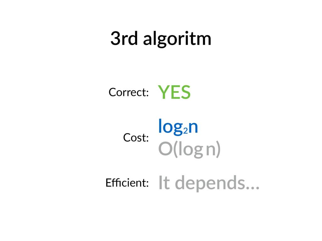 3rd algoritm Correct: YES Cost: log2 n O(log n...