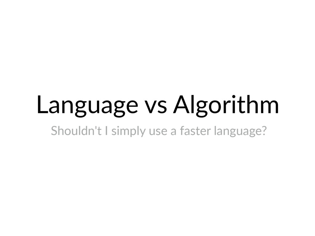 Language vs Algorithm Shouldn't I simply use a ...