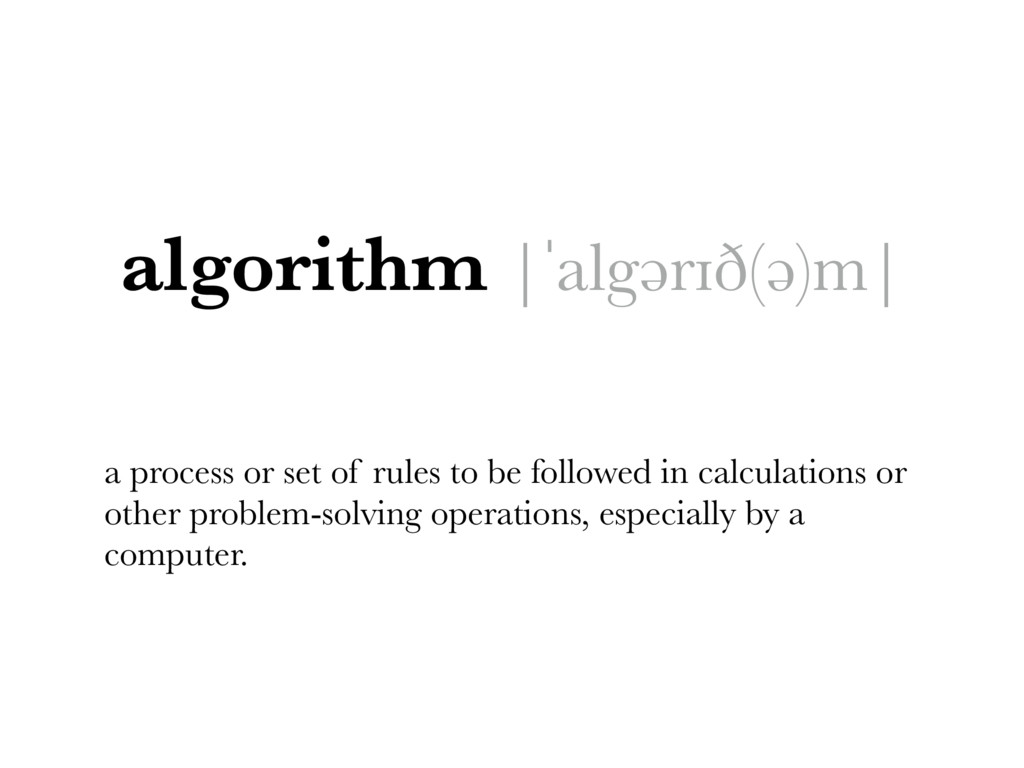 algorithm |ˈalgərɪð(ə)m| a process or set of ru...