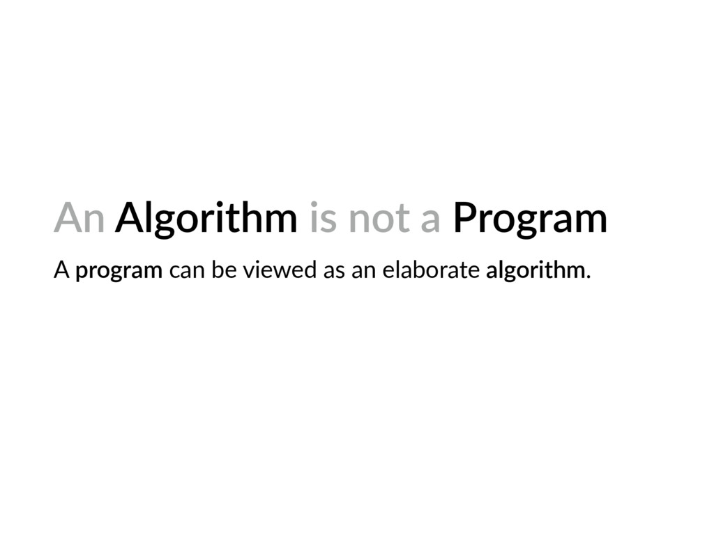 An Algorithm is not a Program A program can be ...