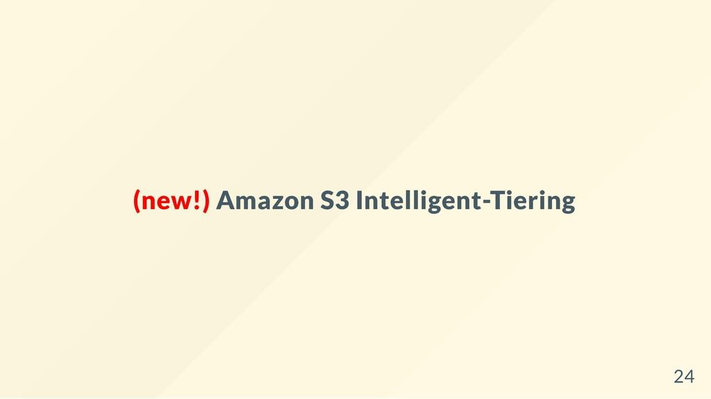 (new!) Amazon S3 Intelligent-Tiering 24
