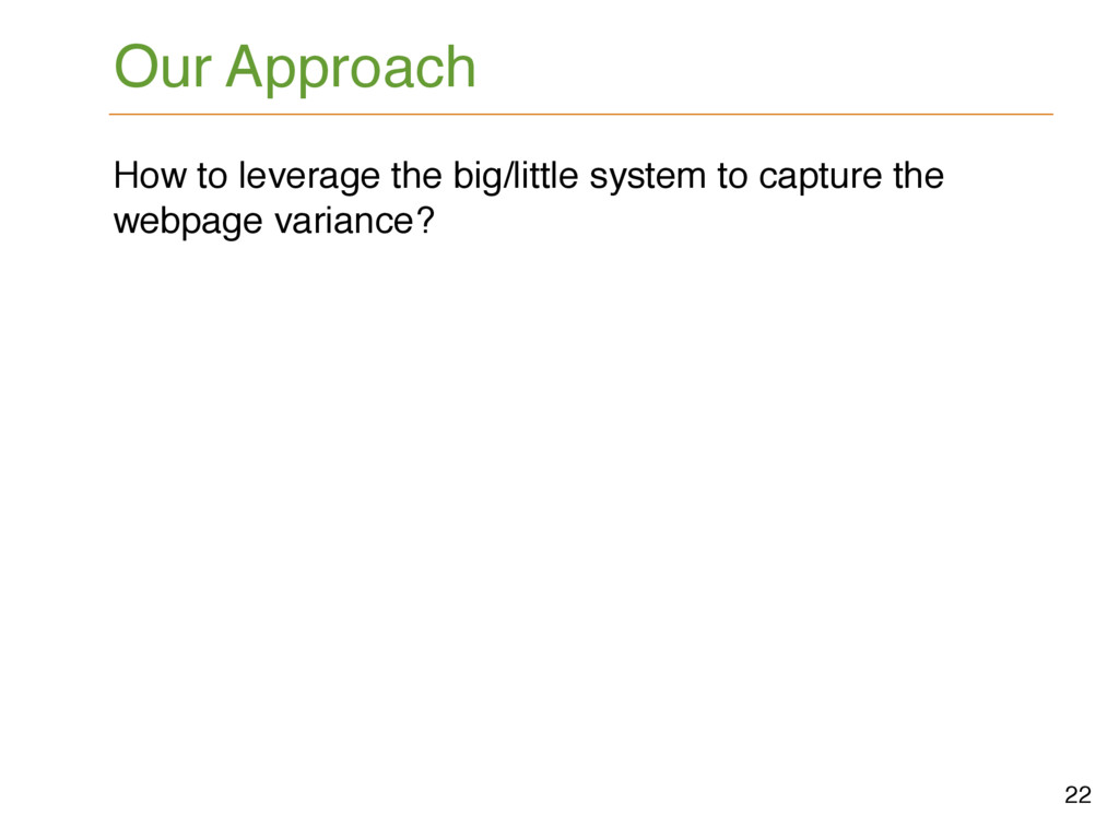 Our Approach How to leverage the big/little sys...