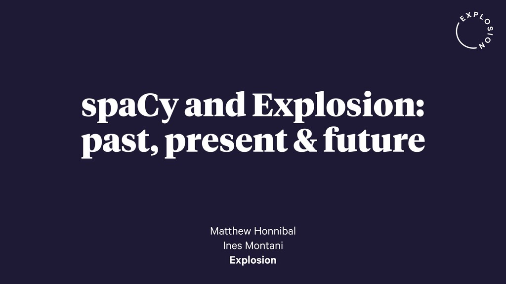spaCy and Explosion: past, present & future Mat...