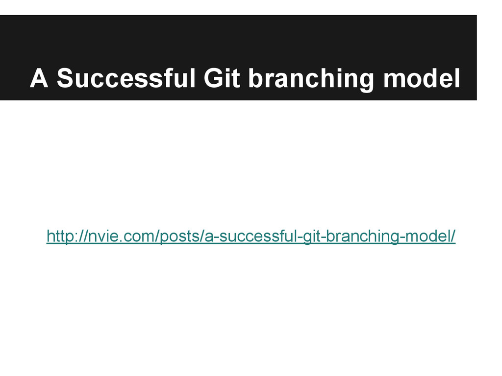 A Successful Git branching model http://nvie.co...