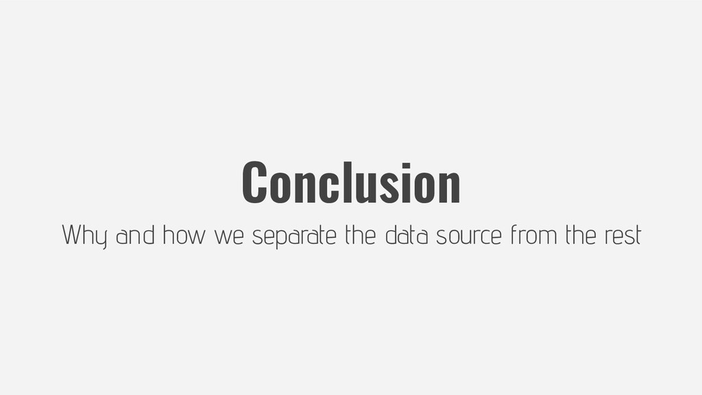 Conclusion Why and how we separate the data sou...