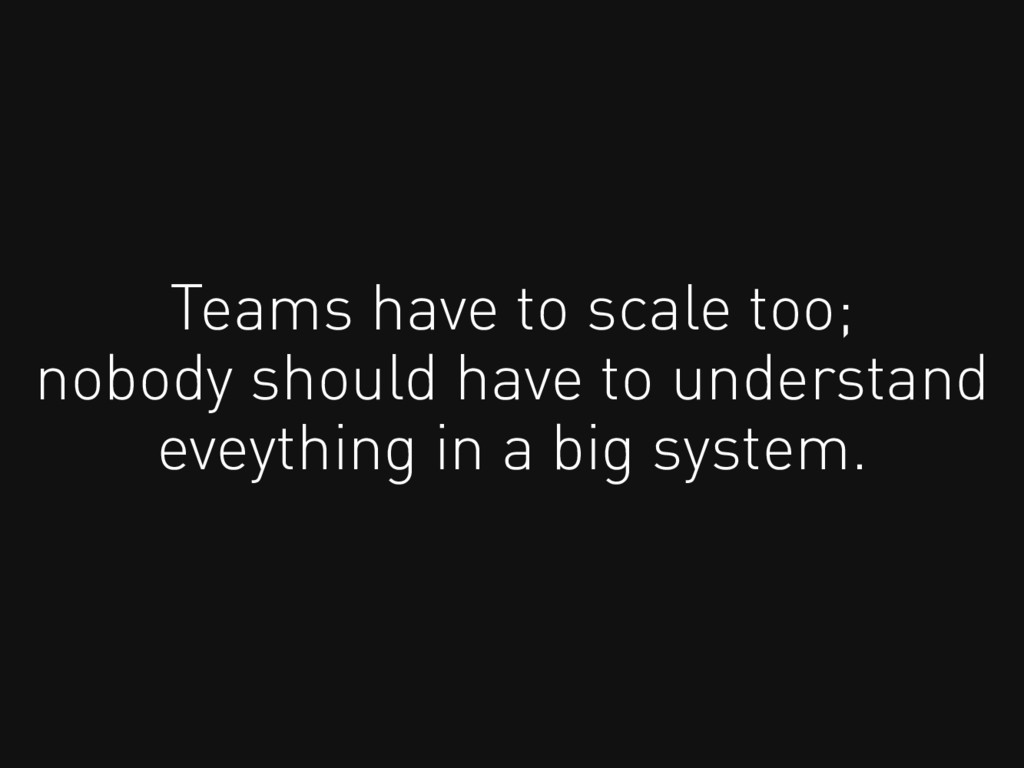 Teams have to scale too; nobody should have to ...