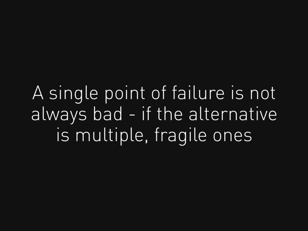 A single point of failure is not always bad - i...