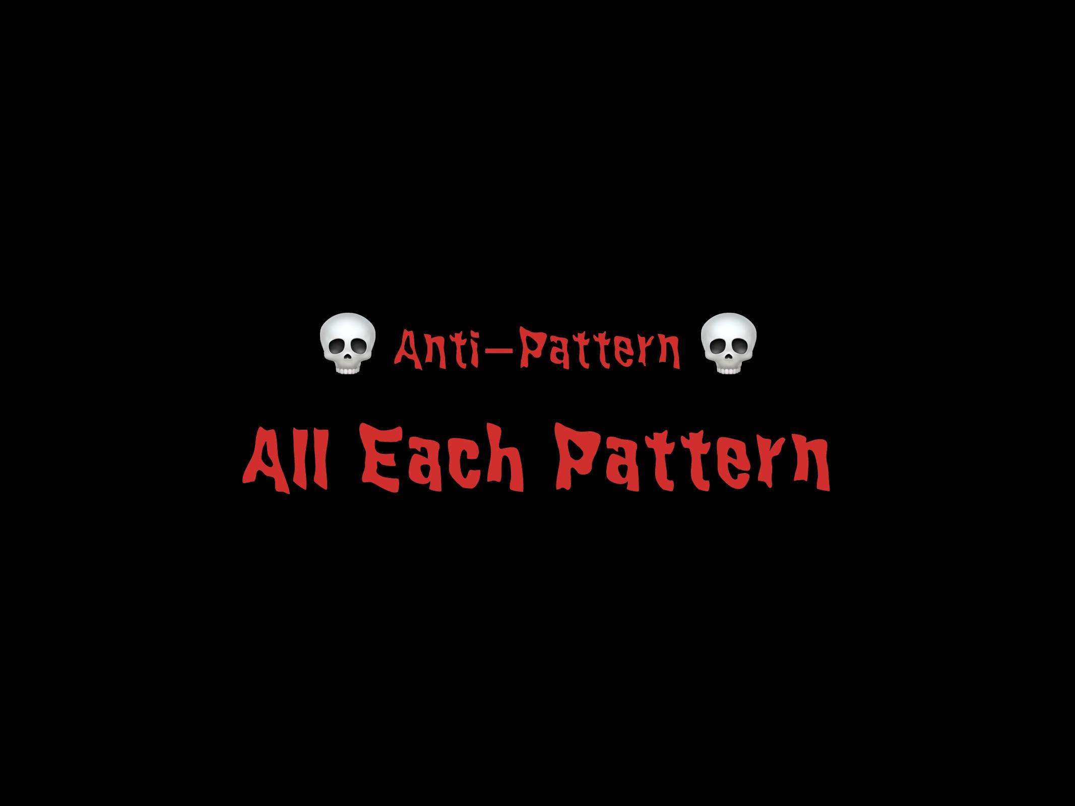 All Each Pattern 13  Anti-Pattern